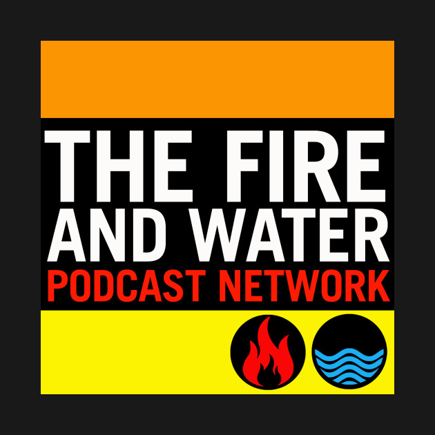 Fire and Water Podcast Network