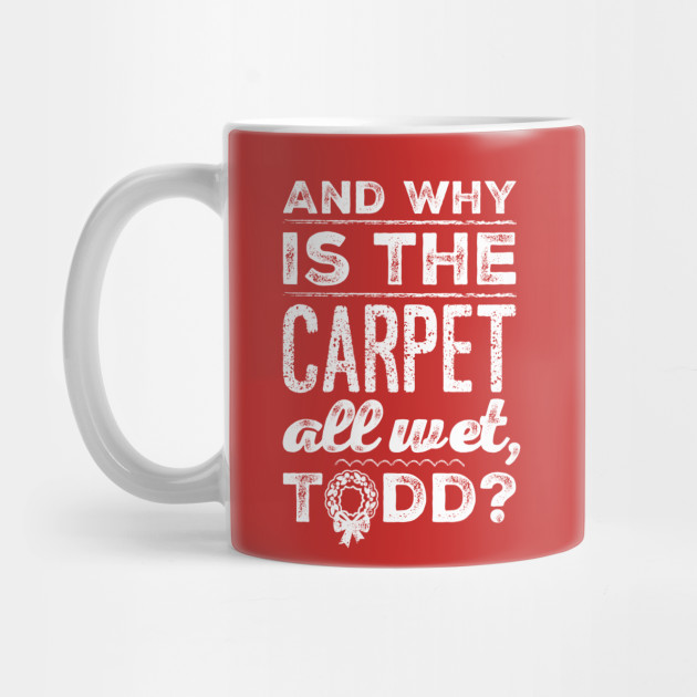 And Why is the Carpet All Wet, Todd? Mug