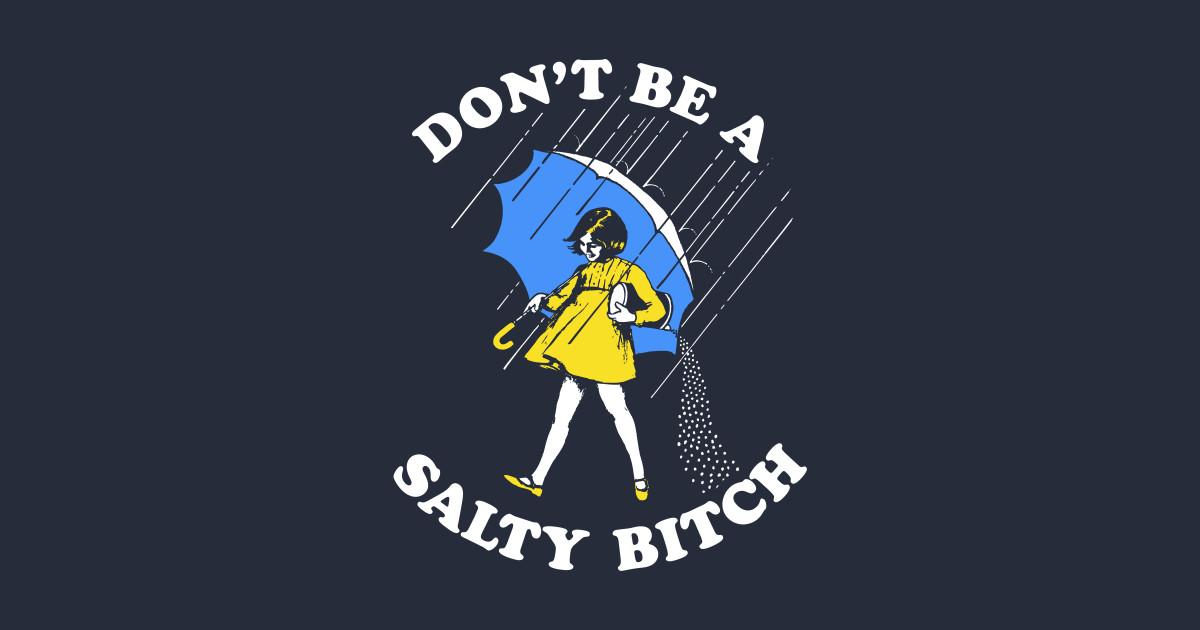 don u0026 39 t be a salty bitch t-shirt - salty bitch
