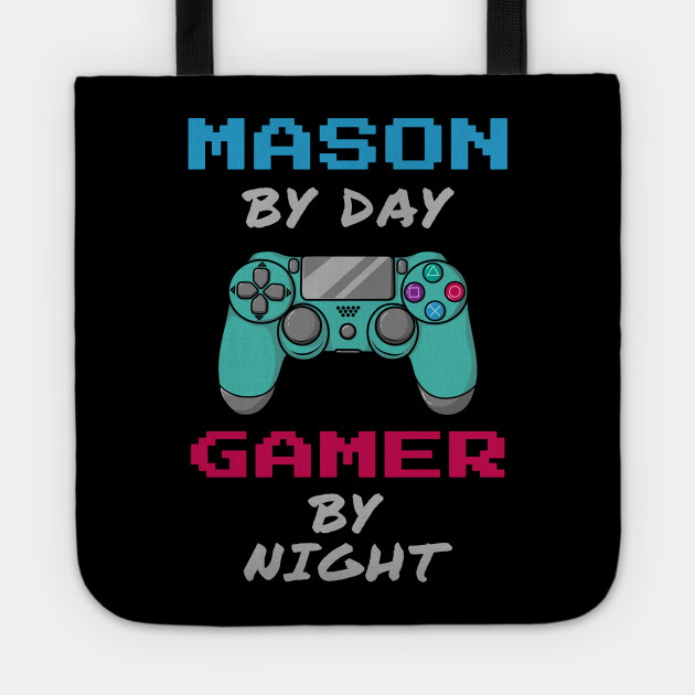 Mason By Day Gamer By Night