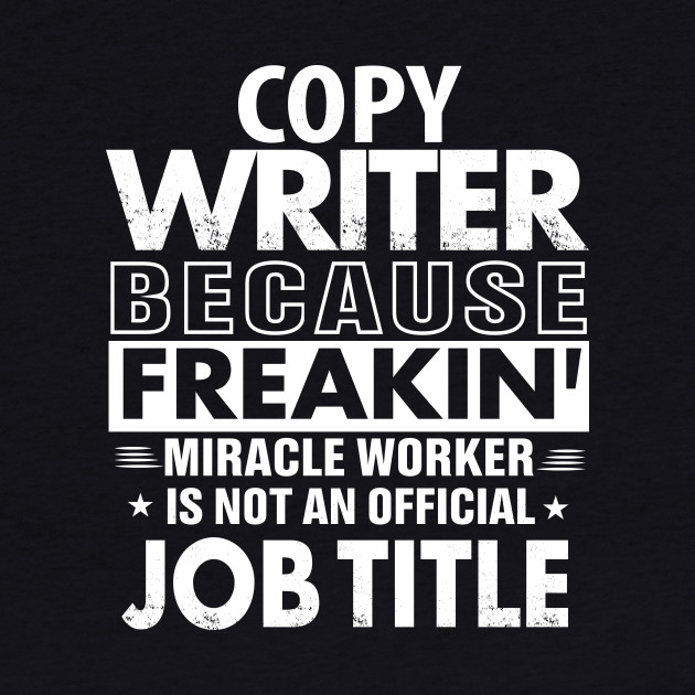 COPY WRITER Funny Job title Shirt COPY WRITER is freaking miracle worker