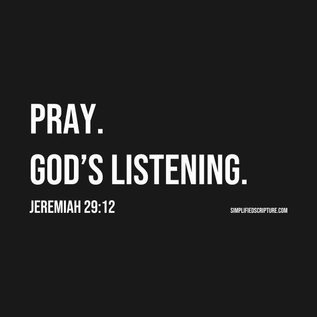 Pray. God's Listening. (Jeremiah 29:12)
