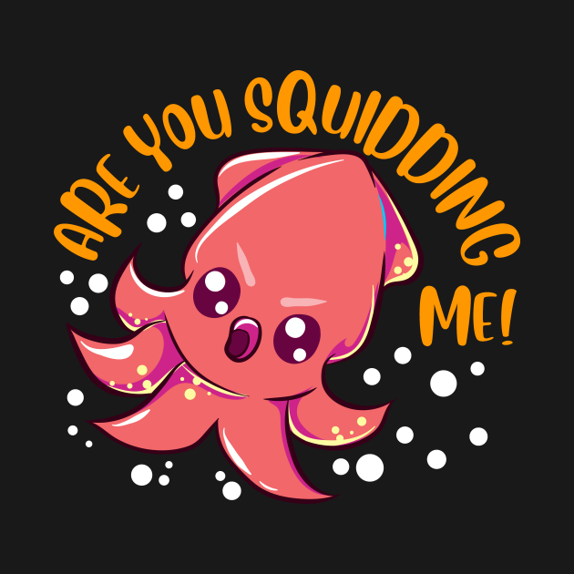 Funny Are You Squidding Me! Kidding Me Squid Pun