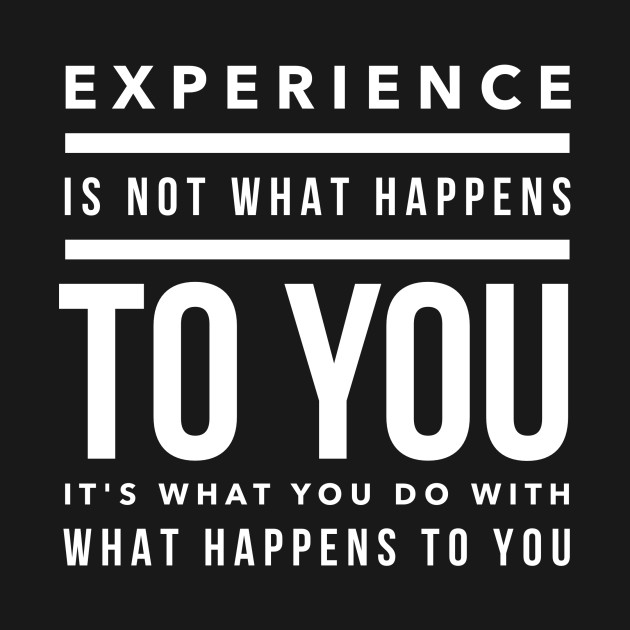 experience is what you do