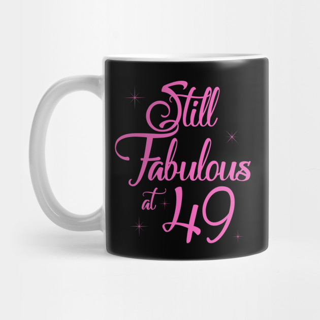 Vintage Still Sexy And Fabulous At 49 Year Old Funny 49th Birthday Gift