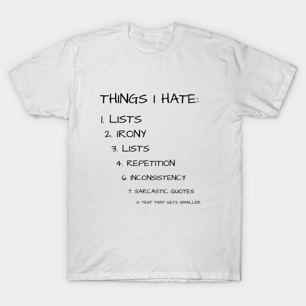 c040b2f32 Things I Hate - Funny Saying - T-Shirt | TeePublic