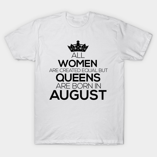 a3bb3d433 All Women Created Equal Queens are Born August Tee - Queens Are Born ...