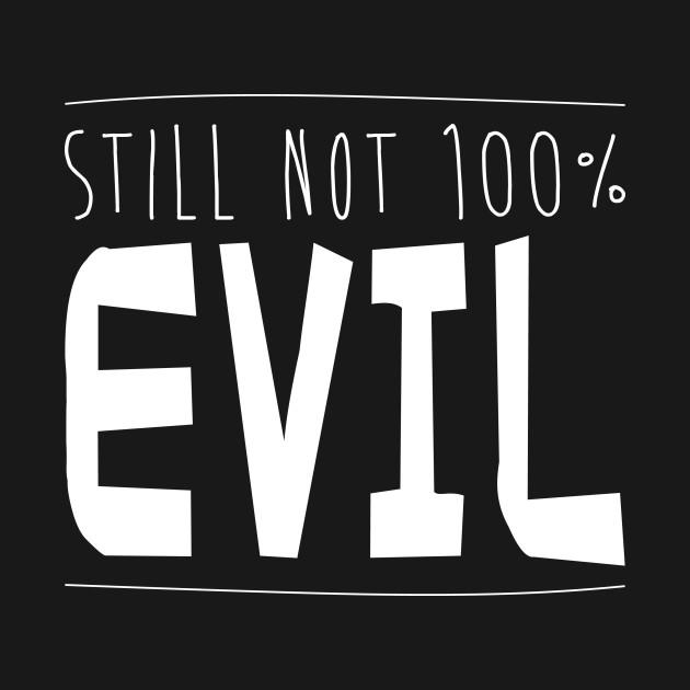 Still Not 100% Evil