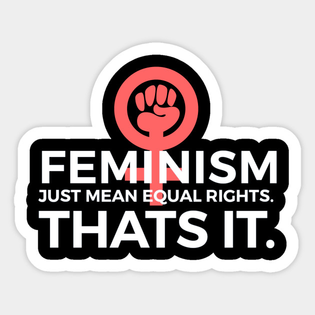 Feminism Just Mean Equal Rights | Feminists T-Shirts Gift