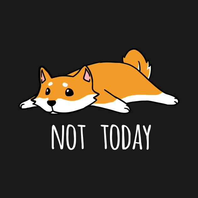 Funny Not Today Shiba Inu