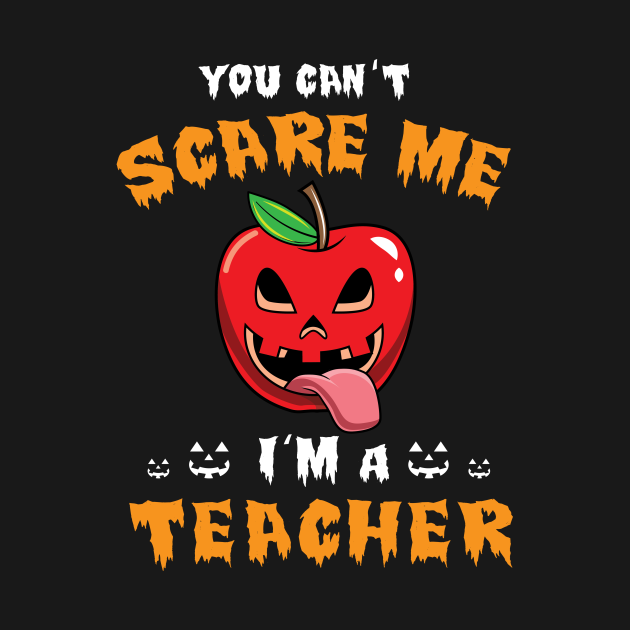 You Can't Scare Me I'm A Teacher Halloween
