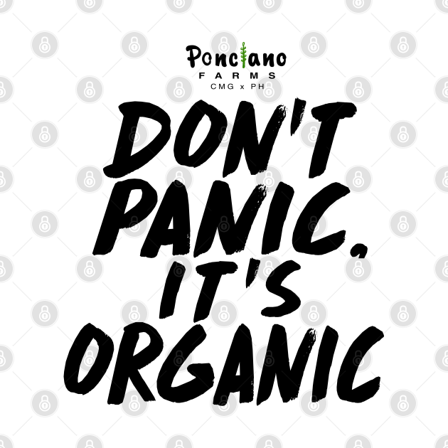 DONT PANIC IT'S ORGANIC PONCIANO FARMS