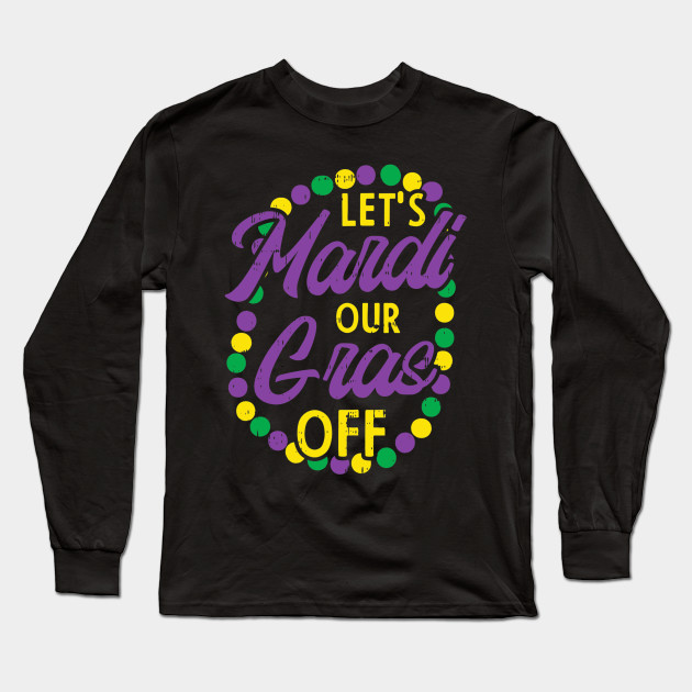 Lets Mardi Gras Off Beads Pun Funny Carnival Drinking Team Long Sleeve T-Shirt