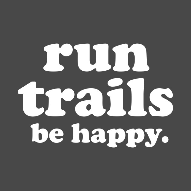 Run trails be happy trail running trail running t shirt teepublic publicscrutiny Choice Image