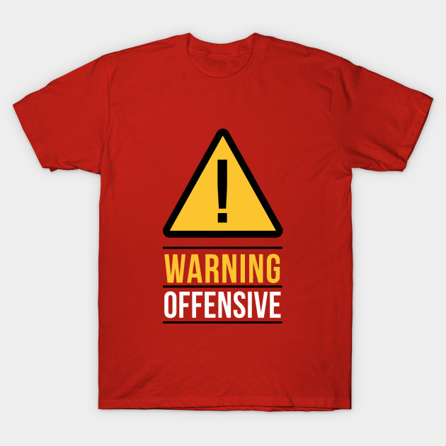 671c4c11 Warning Offensive - Funny Saying - T-Shirt   TeePublic