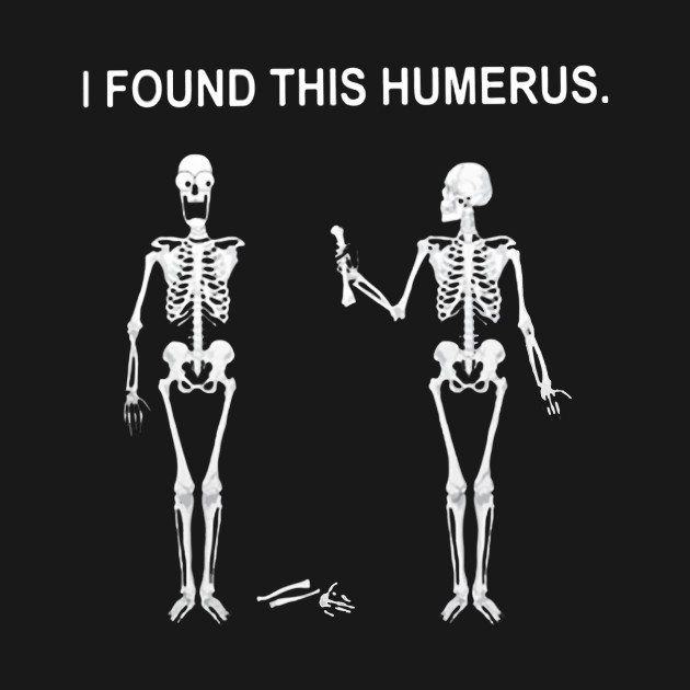 7edd6385 I found this humerus Skeletons shirt I found this humerus Skeletons shirt