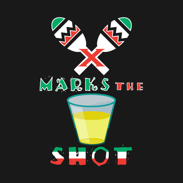 X Marks the Shot of Tequila