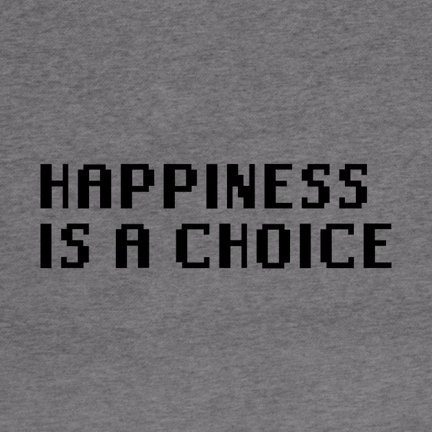 Happiness Is A Choice Quotes Hoodie Teepublic