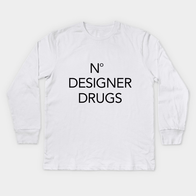31a341805 No Designer Drugs - Designer - Kids Long Sleeve T-Shirt