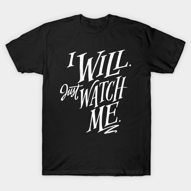 I Will Just Watch Me I Will Just Watch Me T Shirt Teepublic