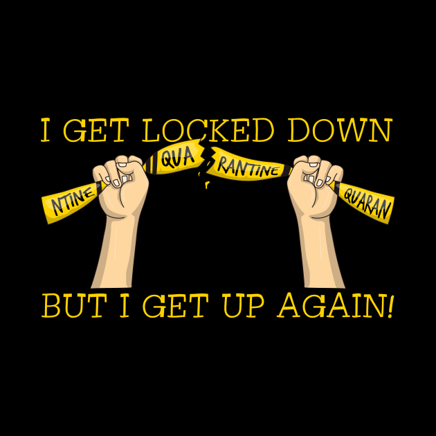 I Get Locked Down But I Get Up Again
