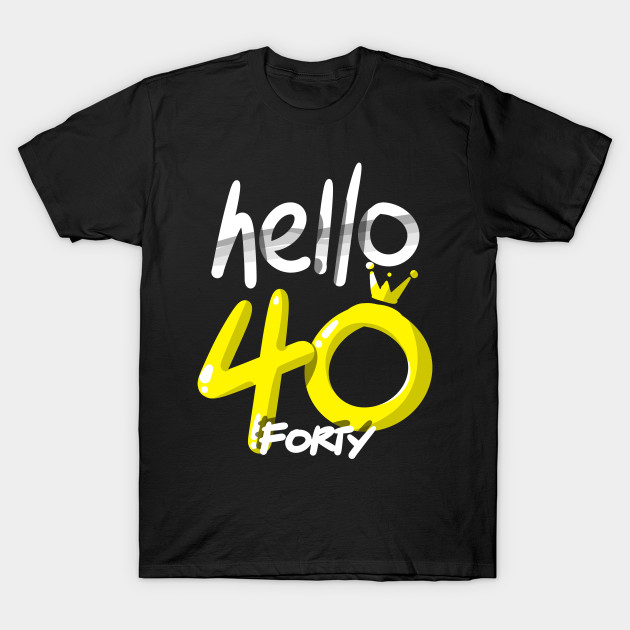 Hello Forty Birthday Shirt 40th Bday Gift Tee T