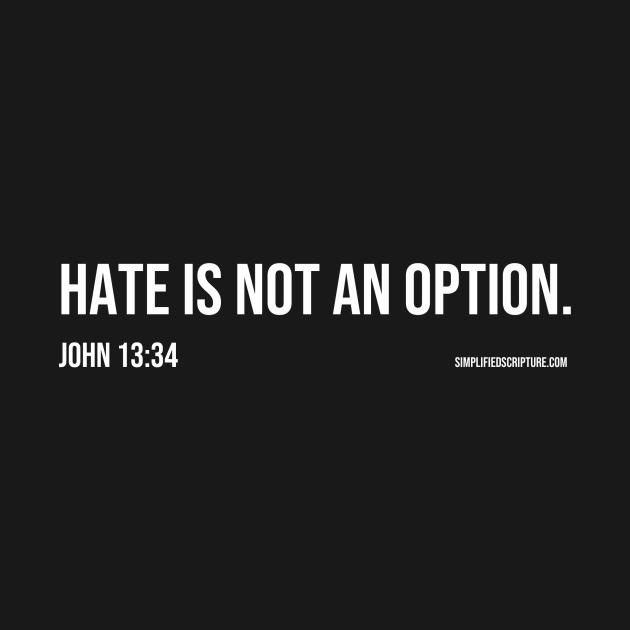Hate Is Not An Option. (John 13:34)