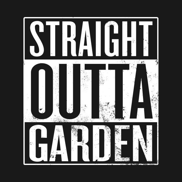 Straight Outta Garden