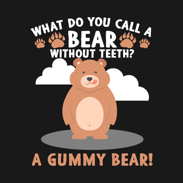 What Do You Call A Bear Without Teeth - A Gummy Bear Funny Animal Pun