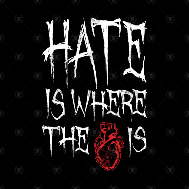 Hate Is Where The Heart Is