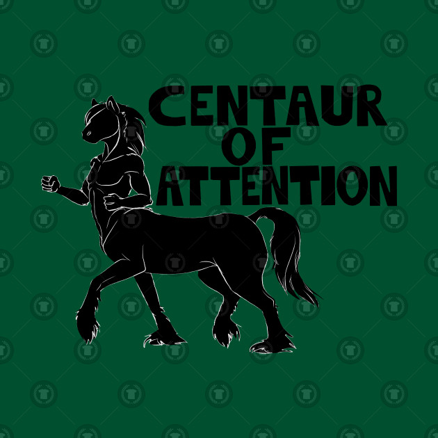 Centaur of Attention (Horse) - Centaur - T-Shirt | TeePublic AU