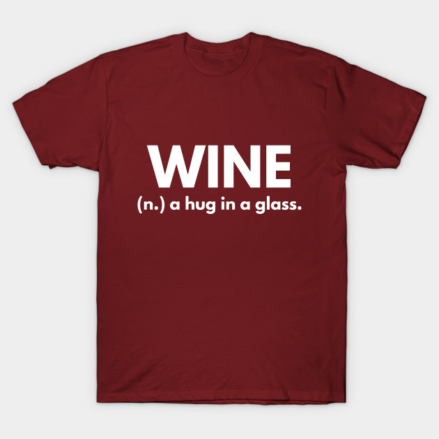 80ec1fbf Wine - A Hug In A Glass - Wine - T-Shirt | TeePublic