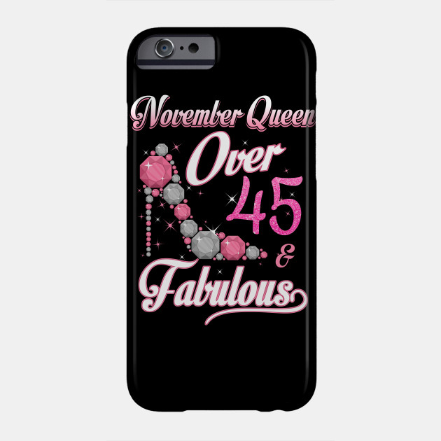 Women November Queen Over 45 Fabulous T Shirt Years Old Tees Phone Case