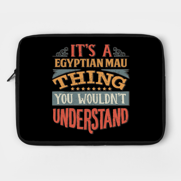 It's A Egyptian Mau Thing You Wouldn't Understand - Gift For Egyptian Mau Lover