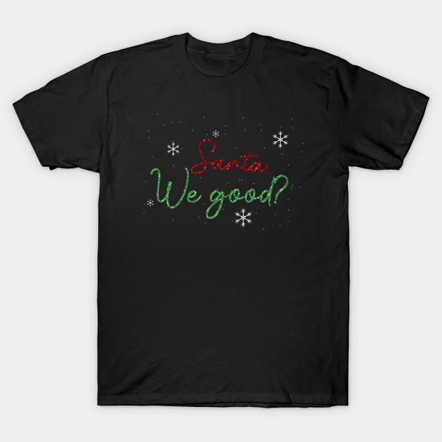 Toddler Custom Vinyl We Good? Toddler T-shirt Christmas Story Santa Christmas Shirt Funny T-shirt Christmas Humor
