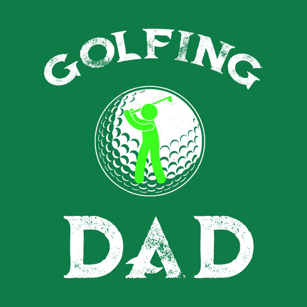 Golfing Dad Or Golf Great Gift