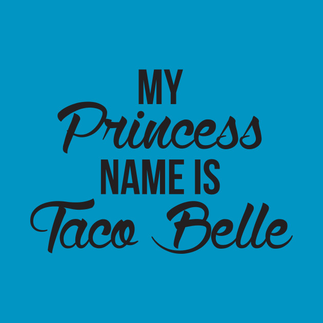 My Princess Name Is Taco Belle Funny Princess Women's Shirt
