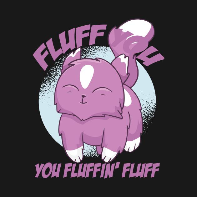 Fluff You You Fluffin' Fluff Shirt Funny Cat Kitten