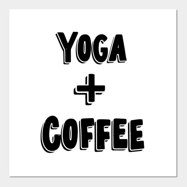 Yoga and Coffee - Yoga Coffee - Posters and Art Prints ...