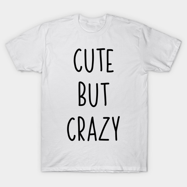competitive price f055e 91a00 Cute But Crazy | Sweet But Crazy Gift Idea