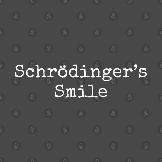Schrödinger's Smile