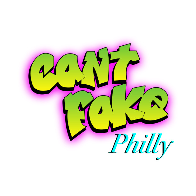 Can't Fake Philly