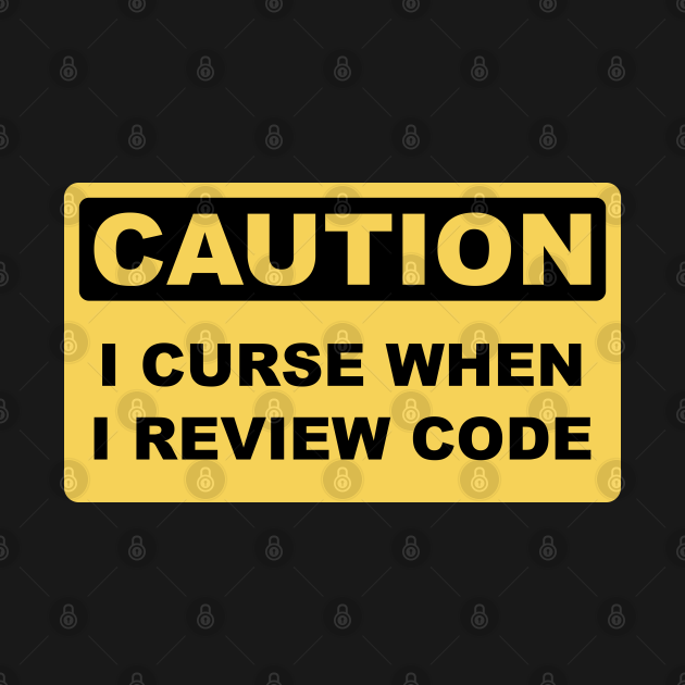 Caution I Curse When I Review Code - Funny Programmer design