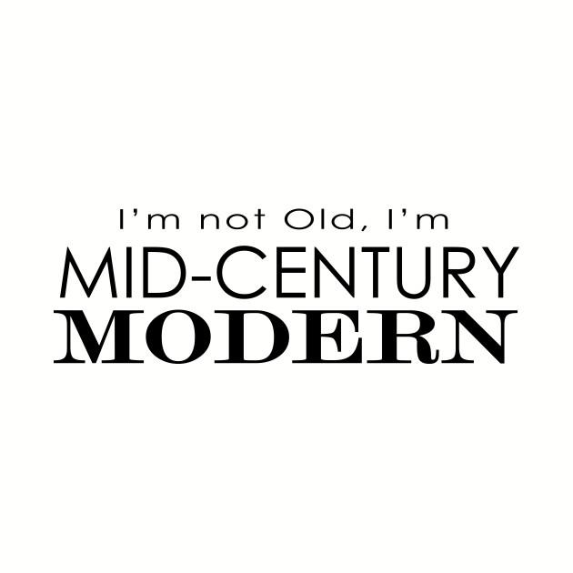 I'm Not Old, I'm Mid-century Modern