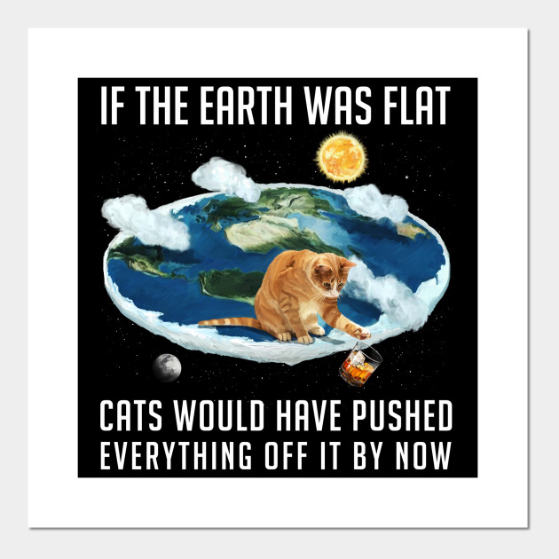 Image result for if the earth was flat cats would push everything off it