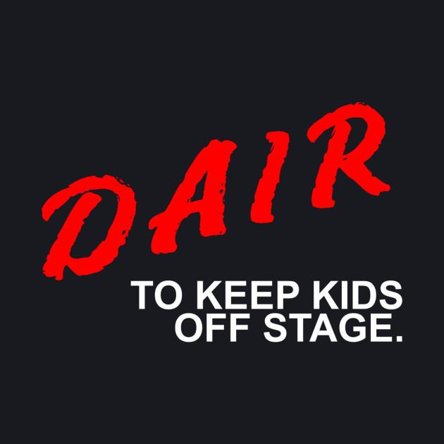 Dair to keep kids off stage