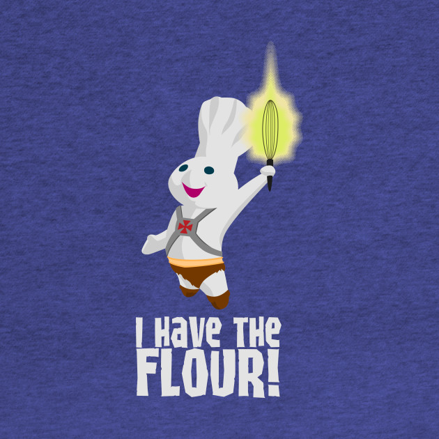 I Have The Flour!