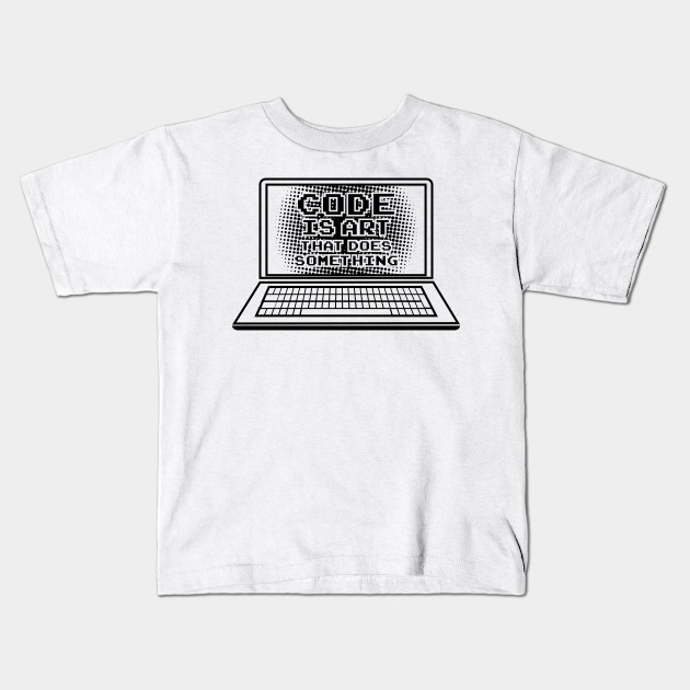 5238cc02 Code is Art that does something / Computer Nerd Geeks T-Shirts and Gifts  Kids T-Shirt