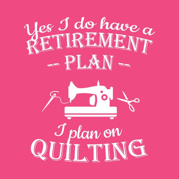 Retirement Plan Quilting