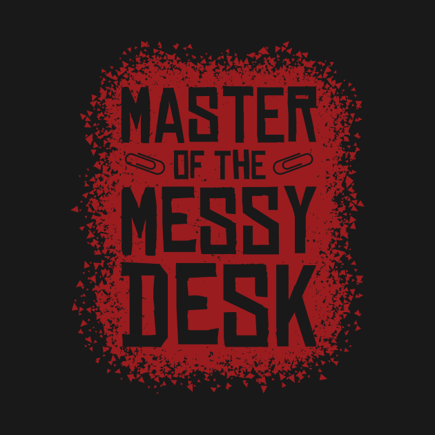 Master Of The Messy Desk